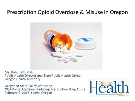 Prescription Opioid Overdose & Misuse in Oregon Mel Kohn, MD MPH Public Health Director and State Public Health Officer Oregon Health Authority Oregon.