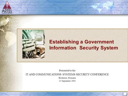 Prepared for: DISA September 17, 2003 Establishing a Government Information Security System Presented to the IT AND COMMUNICATIONS SYSTEMS SECURITY CONFERENCE.