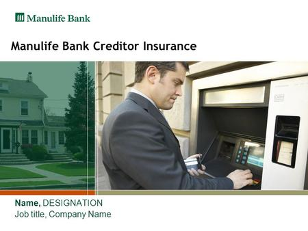 Manulife Bank Creditor Insurance Name, DESIGNATION Job title, Company Name.