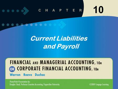 10 Current Liabilities and Payroll. 10-2 Liabilities that are to be paid out of current assets and are due within a short time, usually within one year,
