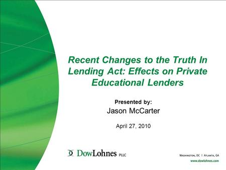 Recent Changes to the Truth In Lending Act: Effects on Private Educational Lenders Presented by: Jason McCarter April 27, 2010.