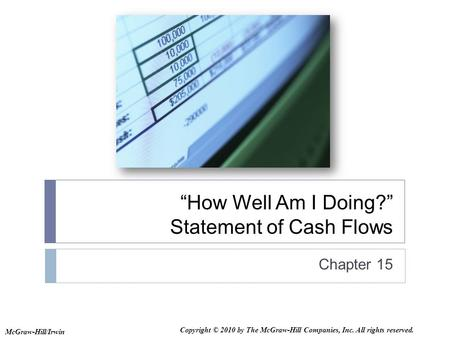 """How Well Am I Doing?"" Statement of Cash Flows Chapter 15 McGraw-Hill/Irwin Copyright © 2010 by The McGraw-Hill Companies, Inc. All rights reserved."