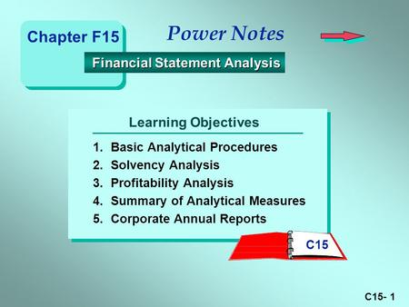 C15- 1 Learning Objectives Power Notes 1.Basic Analytical Procedures 2.Solvency Analysis 3.Profitability Analysis 4.Summary of Analytical Measures 5.Corporate.