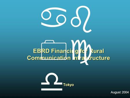 EBRD Financing for Rural Communication Infrastructure Tokyo August 2004   