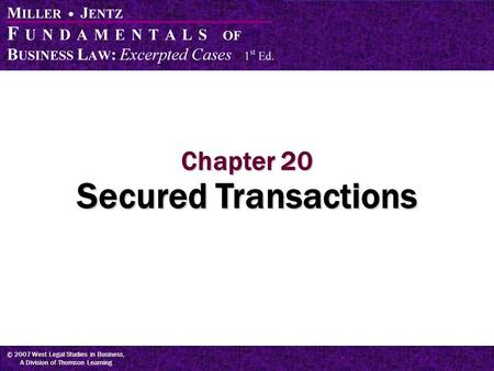© 2007 West Legal Studies in Business, A Division of Thomson Learning Chapter 20 Secured Transactions.
