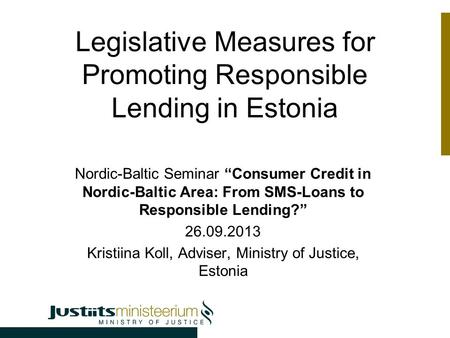 "Legislative Measures for Promoting Responsible Lending in Estonia Nordic-Baltic Seminar ""Consumer Credit in Nordic-Baltic Area: From SMS-Loans to Responsible."