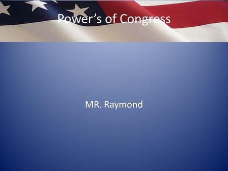 Power's of Congress MR. Raymond. Limited Government -Article One How Congress will work -Congress is given certain powers -defined in Article 1 of the.