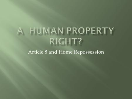Article 8 and Home Repossession. Article 8 (1) Everyone has the right to respect for his private and family life, his home and his correspondence (2)There.