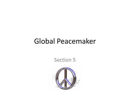 Global Peacemaker Section 5 Wilson's 14 Points Plan to end World War's from happening Called for an end to secret treaties and reduced military Allies.