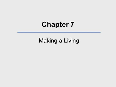 Chapter 7 Making a Living. What We Will Learn What are the different ways by which societies get their food? How do technology and environment influence.