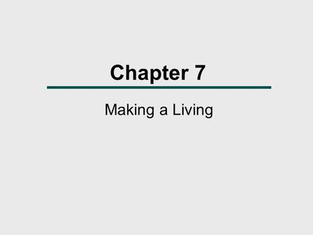 Chapter 7 Making a Living. What We Will Learn  What are the different ways by which societies get their food?  How do technology and environment influence.