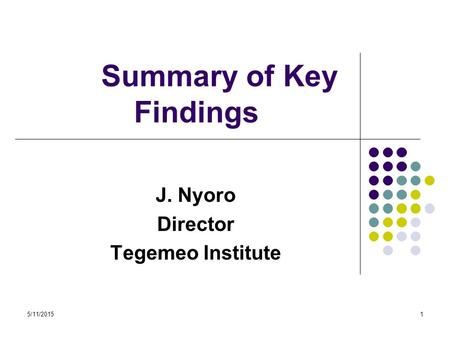 5/11/20151 Summary of Key Findings J. Nyoro Director Tegemeo Institute.