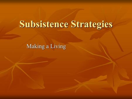 Subsistence Strategies Making a Living. Subsistence Strategies How people get food from their environment How people get food from their environment Ecological.