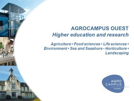 AGROCAMPUS OUEST Higher education and research Agriculture Food sciences Life sciences Environment Sea and Seashore Horticulture Landscaping.