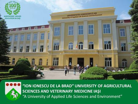 """ION IONESCU DE LA BRAD"" UNIVERSITY OF AGRICULTURAL SCIENCES AND VETERINARY MEDICINE IAŞI ""A University of Applied Life Sciences and Environment"""