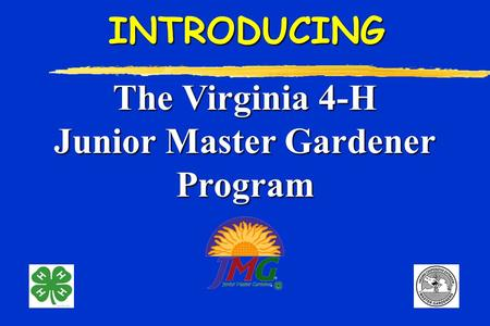 The Virginia 4-H Junior Master Gardener ProgramINTRODUCING.
