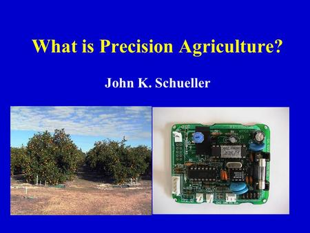 What is Precision Agriculture? John K. Schueller.