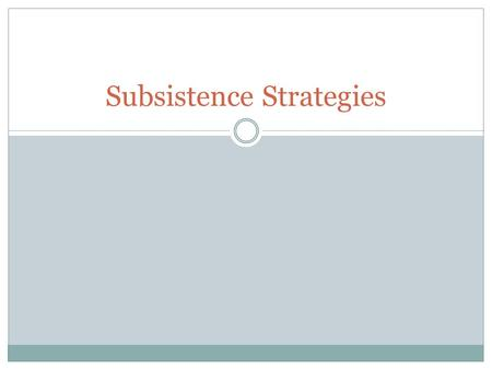 Subsistence Strategies. Objectives 4/10 Describe the typologies for subsistence strategies and political organizations. Compare typologies. ____________________________________.