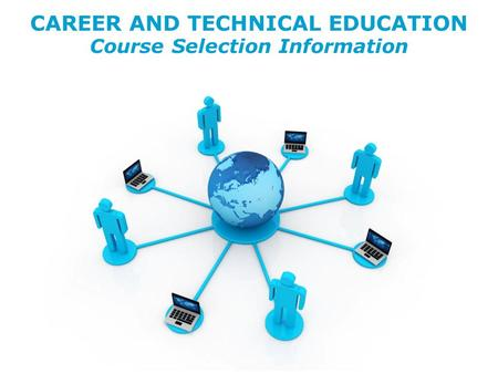CAREER AND TECHNICAL EDUCATION Course Selection Information CAREER AND TECHNICAL EDUCATION Course Selection Information.