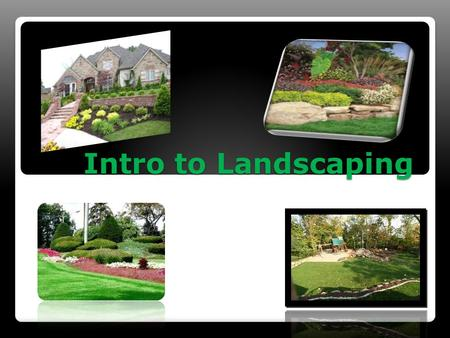 Intro to Landscaping.