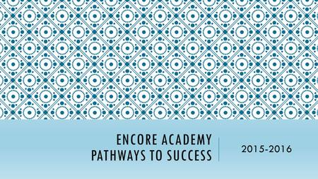 ENCORE ACADEMY PATHWAYS TO SUCCESS 2015-2016. DRAFT REFLECTIONS - A regular high school with an artsy name. - Unsure how to integrate arts and design.