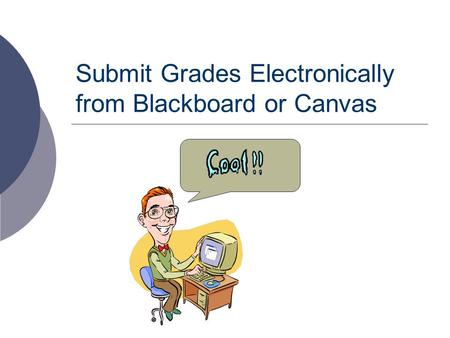 Submit Grades Electronically from Blackboard or Canvas.