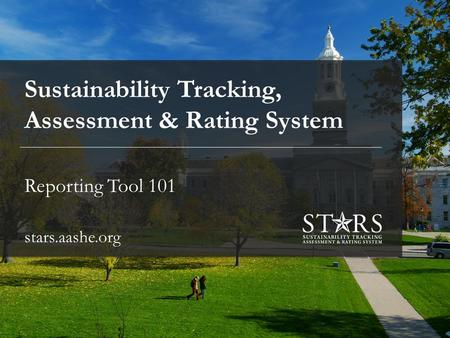 Sustainability Tracking, Assessment & Rating System Reporting Tool 101 stars.aashe.org.