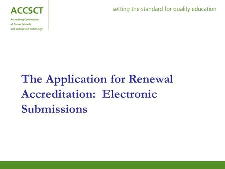 The Application for Renewal Accreditation: Electronic Submissions.