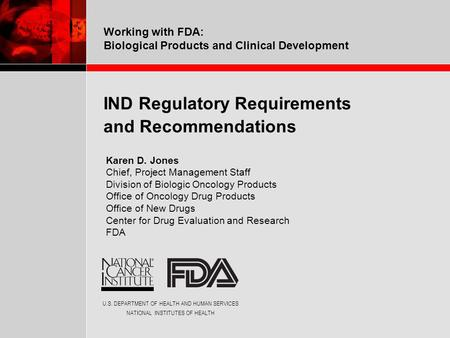 U.S. DEPARTMENT OF HEALTH AND HUMAN SERVICES NATIONAL INSTITUTES OF HEALTH Working with FDA: Biological Products and Clinical Development IND Regulatory.