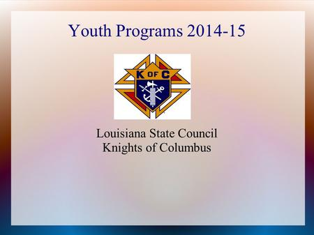 Youth Programs 2014-15 Louisiana State Council Knights of Columbus.