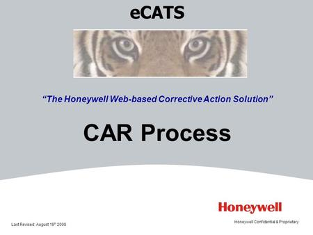 "ECATS ""The Honeywell Web-based Corrective Action Solution"" CAR Process Last Revised: August 19 th 2008 Honeywell Confidential & Proprietary."