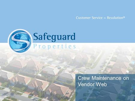 Crew Maintenance on Vendor Web. My Resources Crew maintenance is an integral part of many vendors' business operations Safeguard Properties' Vendor Web.