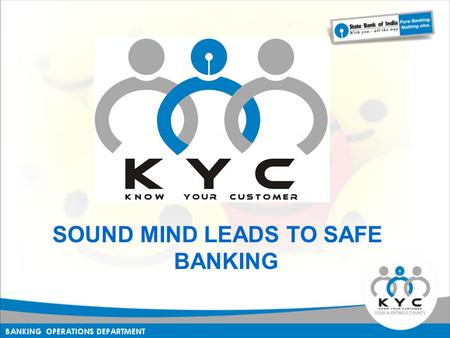 SOUND MIND LEADS TO SAFE BANKING. KNOW YOUR CUSTOMER KNOW YOUR CUSTOMER.