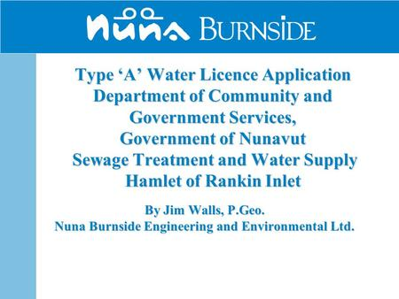 Type 'A' Water Licence Application Department of Community and Government Services, Government of Nunavut Sewage Treatment and Water Supply Hamlet of Rankin.