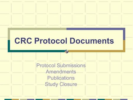 CRC Protocol Documents Protocol Submissions Amendments Publications Study Closure.