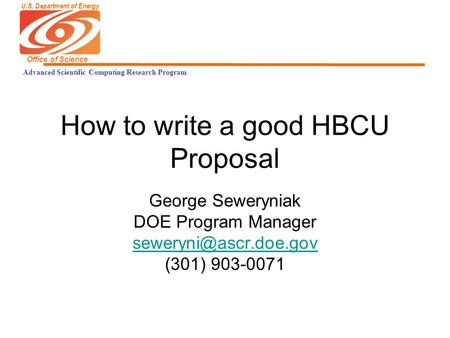 U.S. Department of Energy Office of Science Advanced Scientific Computing Research Program How to write a good HBCU Proposal George Seweryniak DOE Program.