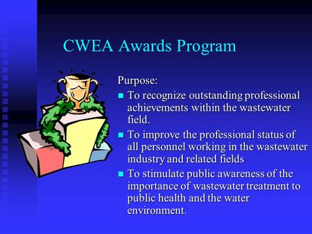 CWEA Awards Program Purpose: To recognize outstanding professional achievements within the wastewater field. To improve the professional status of all.