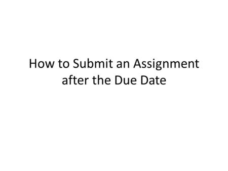 "How to Submit an Assignment after the Due Date. Click on ""Courses"" Tab."