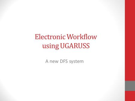 Electronic Workflow using UGARUSS A new DFS system.
