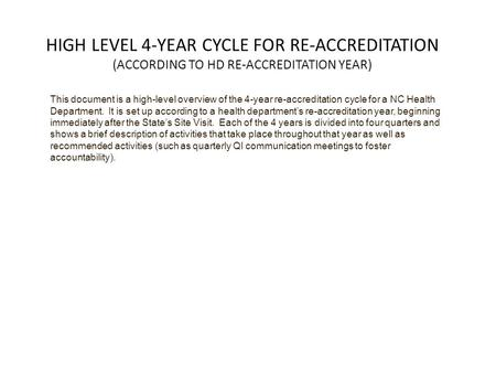 HIGH LEVEL 4-YEAR CYCLE FOR RE-ACCREDITATION (ACCORDING TO HD RE-ACCREDITATION YEAR) This document is a high-level overview of the 4-year re-accreditation.