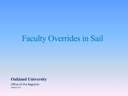 Faculty Overrides in Sail Oakland University Office of the Registrar Updated 11/12.