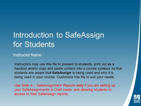 Introduction to SafeAssign for Students Instructor Name Instructors may use this file to present to students, print out as a handout and/or copy and paste.