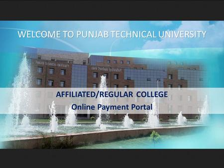 AFFILIATED/REGULAR COLLEGE Online Payment Portal WELCOME TO PUNJAB TECHNICAL UNIVERSITY.
