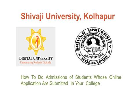 Shivaji University, Kolhapur How To Do Admissions of Students Whose Online Application Are Submitted In Your College.