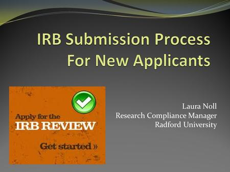 Laura Noll Research Compliance Manager Radford University.