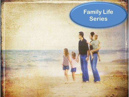 Family Life Series. The Perfect Family - Genesis 2 The Fall of the Perfect Family – Genesis 3 Husbands…Love and Protect – Ephesians 5 Wives…Submit and.