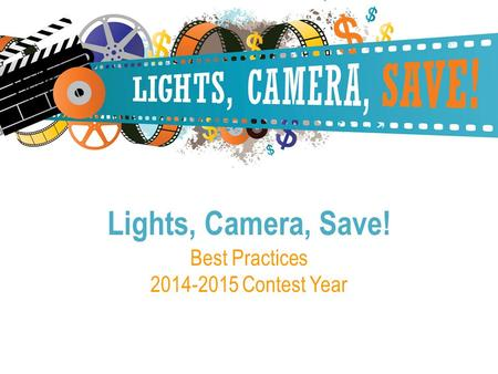 Best Practices 2014-2015 Contest Year Lights, Camera, Save!