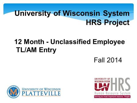 University of Wisconsin System HRS Project 12 Month - Unclassified Employee TL/AM Entry Fall 2014.