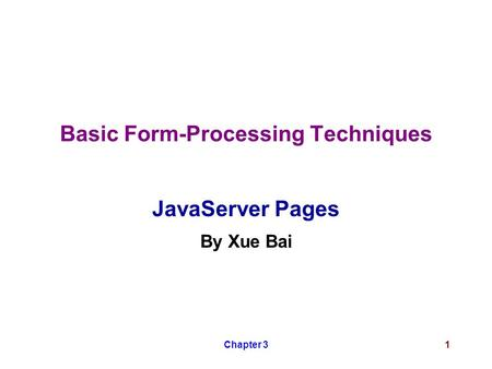 Chapter 31 Basic Form-Processing Techniques JavaServer Pages By Xue Bai.