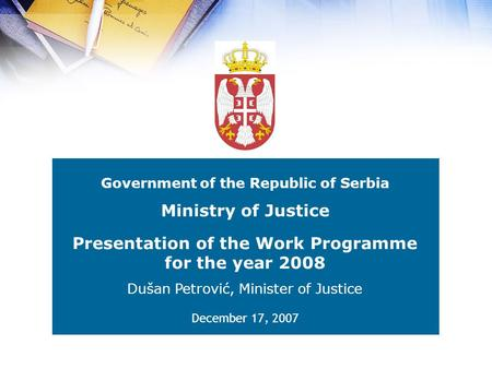 Government of the Republic of Serbia Presentation of the Work Programme for the year 2008 Dušan Petrović, Minister of Justice Ministry of Justice December.